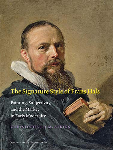 The Signature Style of Frans Hals: Painting, Subjectivity, and the Market in Early Modernity (...