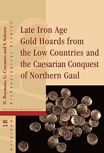 Late Iron Age Gold Hoards from the Low Countries and the Caesarian Conquest of Northern Gaul (...