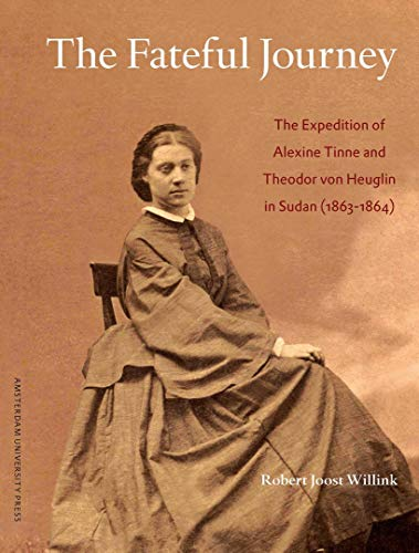 9789089643520: The Fateful Journey: The Expedition of Alexine Tinne and Theodor von Heuglin in Sudan (1863-1864)