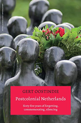 9789089643537: Postcolonial Netherlands: Sixty-Five Years of Forgetting, Commemorating, Silencing
