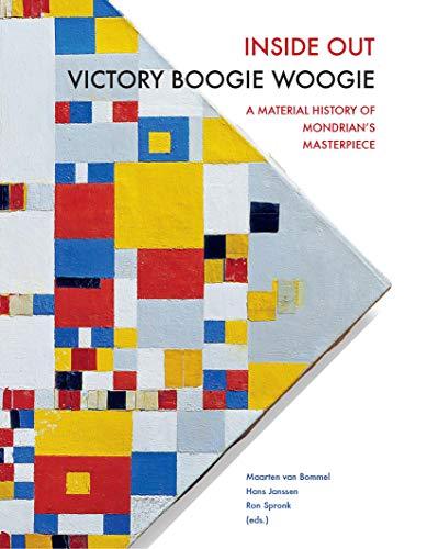 Inside Out Victory Boogie Woogie: A Material History of Mondrian's Masterpiece: Maarten van ...