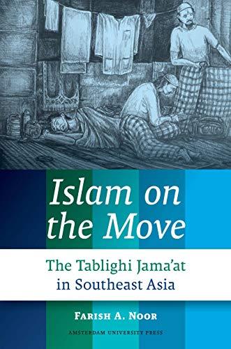 Islam on the Move: The Tablighi Jama'at: Noor, Farish A.