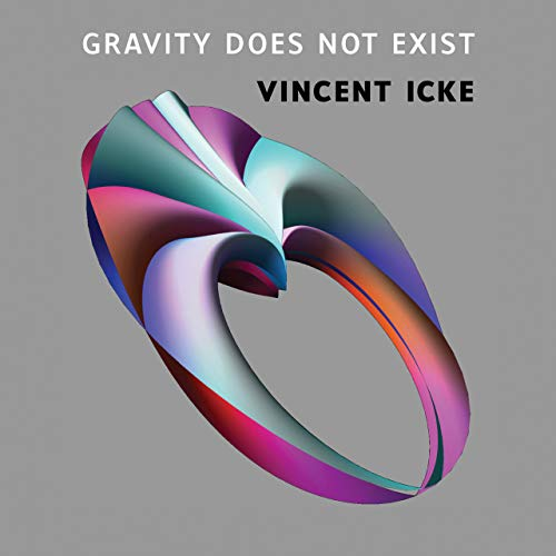 Gravity Does Not Exist: A Puzzle for the 21st Century: Icke, Vincent