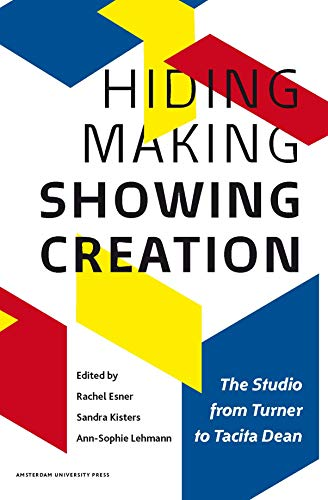 9789089645074: Hiding Making - Showing Creation: The Studio from Turner to Tacita Dean (2013)