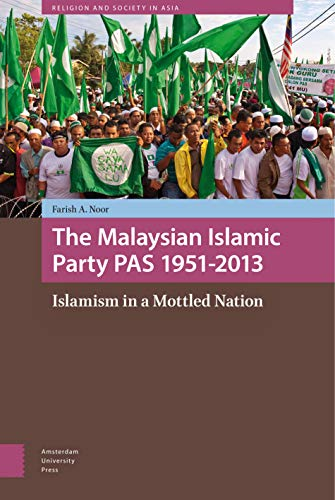 The Malaysian Islamic Party 1951-2013: Islamism in a Mottled Nation (Religion and Society in Asia):...