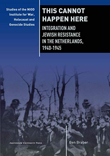 9789089645838: This Cannot Happen Here: Integration and Jewish Resistance in the Netherlands, 1940-1945 (Studies of the Netherlands Institute for War Documentation)