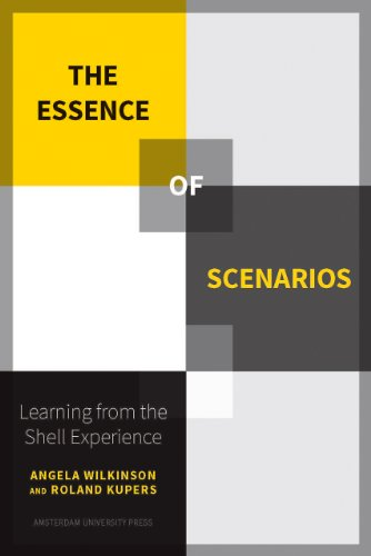 The Essence of Scenarios: Learning from the Shell Experience: Wilkinson, Angela; Kupers, Roland