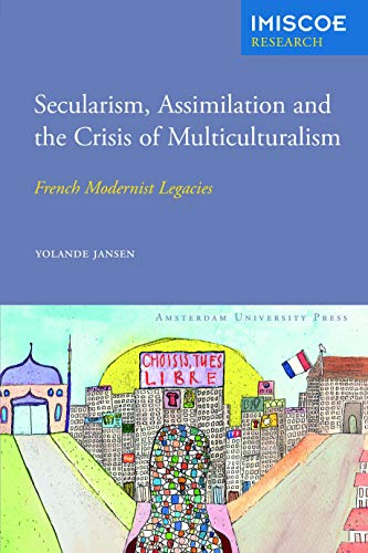 9789089645968: Secularism, Assimilation and the Crisis of Multiculturalism: French Modernist Legacies (Amsterdam University Press - IMISCOE Research)