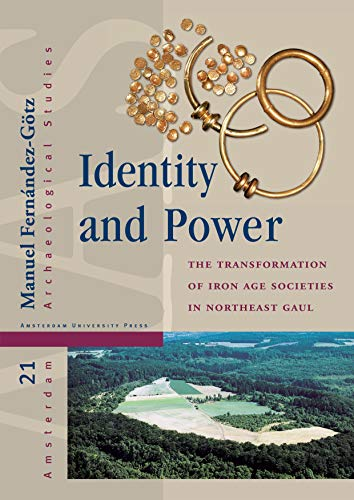 9789089645975: Identity and Power: The Transformation of Iron Age Societies in Northeast Gaul (Amsterdam University Press - Amsterdam Archaeological Studies)