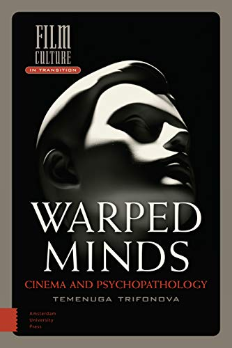 Warped Minds: Cinema and Psychopathology (Film Culture: Trifonova, Temenuga