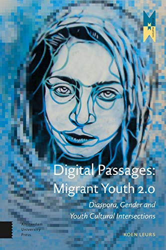 Digital Passages: Migrant Youth 2.0: Diaspora, Gender and Youth Cultural Intersections (...