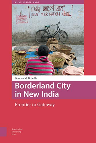 9789089647580: Borderland City in New India: Frontier to Gateway (Asian Borderlands)