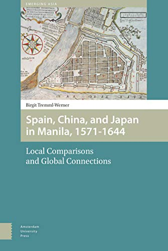 Spain, China and Japan in Manila, 1571-1644: Local Comparisons and Global Connections (Emerging ...