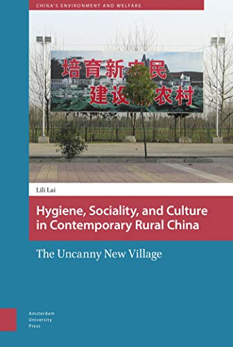 9789089648464: Hygiene, Sociality, and Culture in Contemporary Rural China: The Uncanny New Village (China's Environment and Welfare)