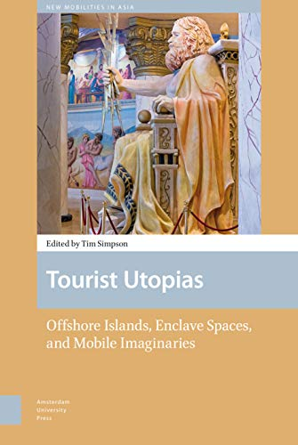 9789089648471: Tourist Utopias: Offshore Islands, Enclave Spaces, and Mobile Imaginaries (New Mobilities in Asia)