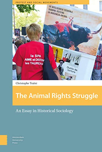 9789089648495: The Animal Rights Struggle: An Essay in Historical Sociology (Protest and Social Movements)