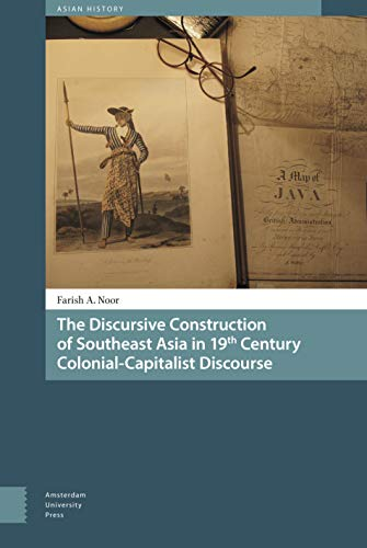 9789089648846: The Discursive Construction of Southeast Asia in 19th Century Colonial-Capitalist Discourse (Asian History)