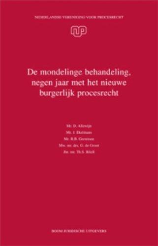 De mondelinge behandeling, negen jaar met het nieuwe burgerlijk procesrecht.: Allewijn, D. . [et al...