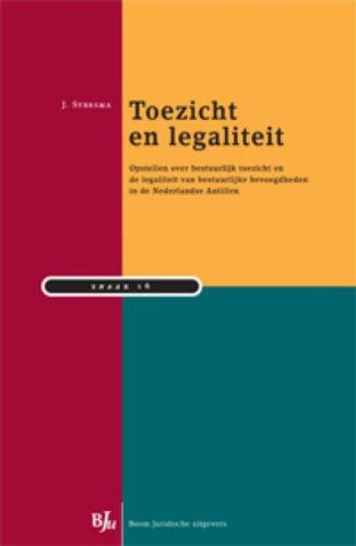 Toezicht en legaliteit : opstellen over bestuurlijk toezicht en de legaliteit van bestuurlijke ...