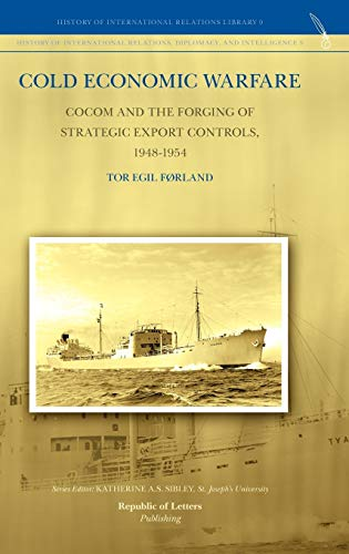 9789089790125: Cold Economic Warfare: CoCom and the Forging of Strategic Export Controls, 1948-1954 (History of International Relations, Diplomacy and Intelligence)