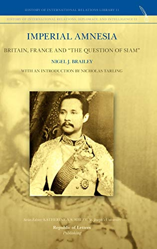 Imperial Amnesia: Britain, France and The Question of Siam: Nigel J. Brailey