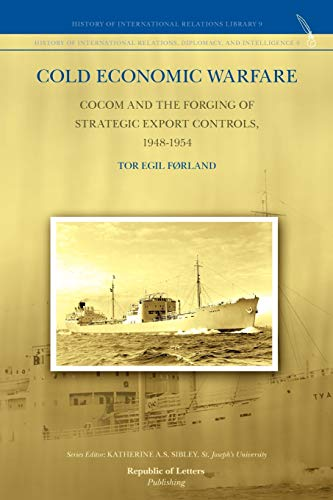 9789089790248: Cold Economic Warfare: CoCom and the Forging of Strategic Export Controls, 1948-1954 (History of International Relations, Diplomacy and Intelligence)