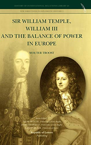Sir William Temple, William III and the Balance of Power in Europe: Wouter Troost