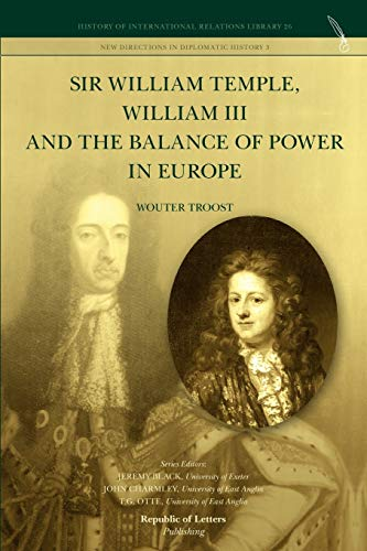 Sir William Temple, William III and the Balance of Power in Europe: Troost, Wouter
