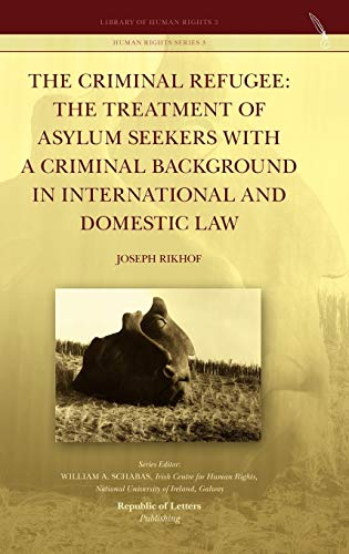 9789089791115: The Criminal Refugee: the Treatment of Asylum Seekers with a Criminal Background in International and Domestic Law