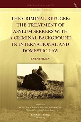 9789089791122: The Criminal Refugee: the Treatment of Asylum Seekers with a Criminal Background in International and Domestic Law