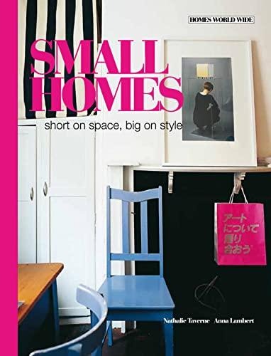 Small Homes (Homes World Wide): Anna Lambert; Nathalie Taverne