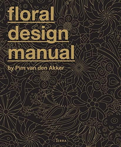 The Floral Design Manual: Materials & Techniques: van den Akker, Pim
