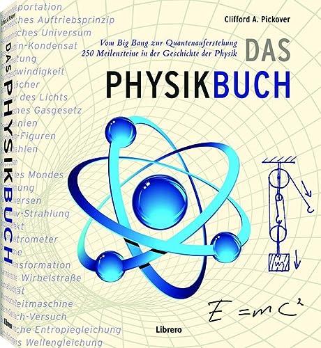9789089983602: Das Physik Buch: Vom Urknall zum Teilchenbeschleuniger, 250 Meilensteine in der Geschichte der Physik