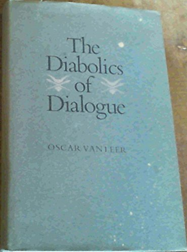 The Diabolics of Dialogue : Selected Essays, Addresses, Reflections and Quotations of Oscar Van ...