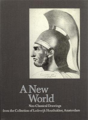 A New World. Neo-Classical Drawings from the: HOUTHAKKER, LODEWIJK: