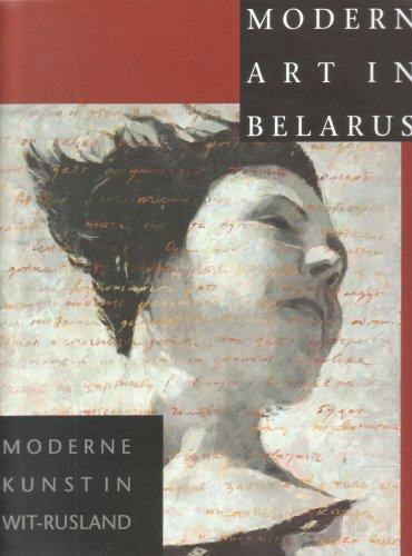 Modern Art in Belarus : Moderne Kunst in Wit-Rusland: Belt, Werner E. M. Van Der (ed.)