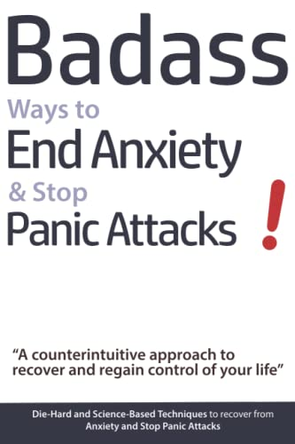 Badass Ways to End Anxiety & Stop Panic Attacks! - A counterintuitive approach to recover and ...