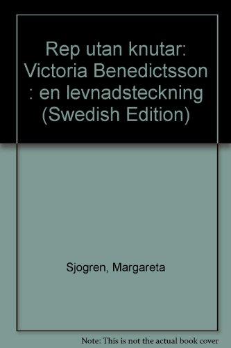 9789100441135: Rep utan knutar: Victoria Benedictsson : en levnadsteckning (Swedish Edition)