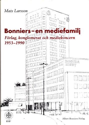 Bonniers-En Mediefamilj: F?rlag, Konglomerat Och Medieconcern 1953-1990: Mats Larsson