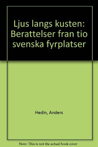 9789118734328: Ljus längs kusten : berättelser från tio svenska fyrplatser