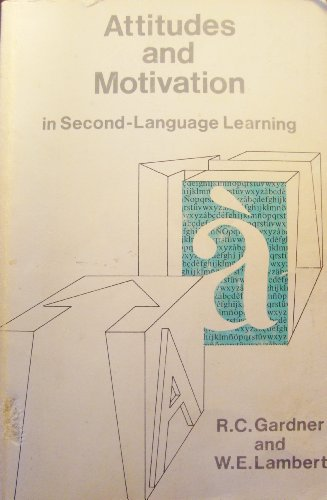 Attitudes and Motivation in Second-Language Learning: R. C. Gardner and W. E. Lambert