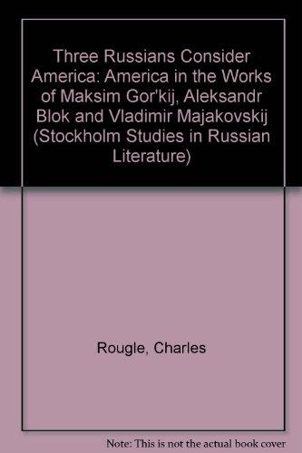 9789122000884: Three Russians Consider America: America in the Works of Maksim Gor'kij, Aleksandr Blok and Vladimir Majakovskij (Stockholm Studies in Russian Literature)