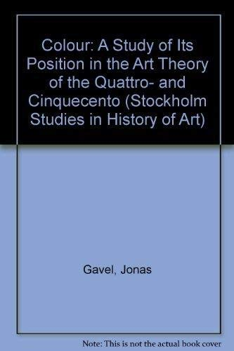 Colour: A Study of Its Position in the Art Theory of the Quattro- & Cinquecento: Gavel, Jonas