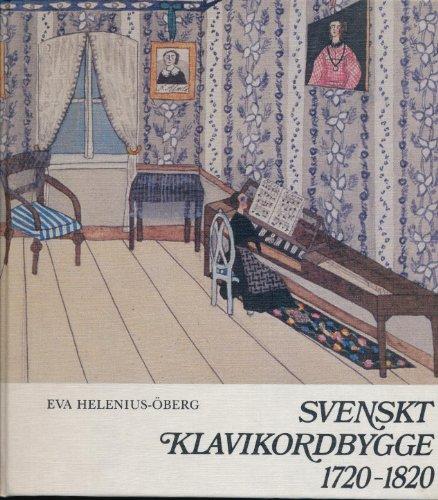 9789122008224: Svenskt klavikordbygge 1720-1820: Studier i hantverkets teori och praktik jämte instrumentens utveckling och funktion i Sverige under klassisk tid (Musikmuseets skrifter)