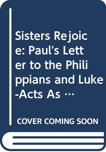 9789122012016: Sisters Rejoice: Paul's Letter to the Philippians and Luke-Acts As Received by First Century Philippian Women (Coniectanea Biblica, New Testament)