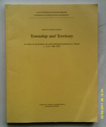 TOWNSHIP AND TERRITORY A study of rural-use and settlement patterns in Aland c. A.D. 500-1550: ...