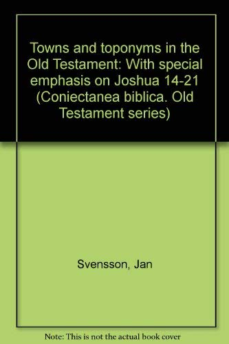 Towns and toponyms in the Old Testament with special emphasis on Joshua 14-21 (Coniectanea biblica)...
