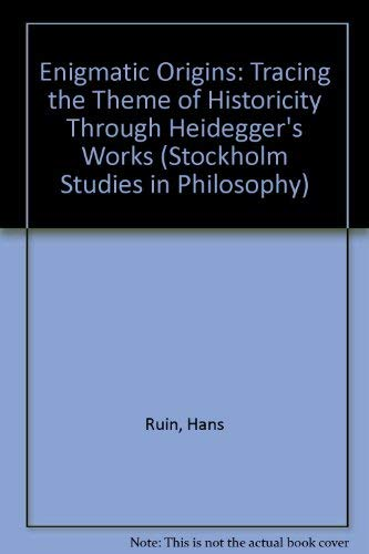 9789122016212: Enigmatic Origins: Tracing the Theme of Historicity Through Heidegger's Works (Stockholm Studies in Philosophy)