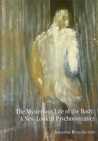 The Mysterious Life of the Body: A: Bullington, Jennifer