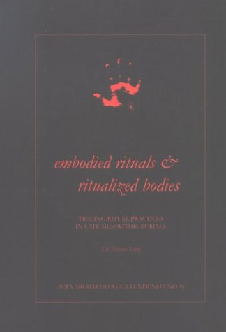9789122020370: Embodied Rituals & Ritualized Bodies: Tracing Ritual Practices in Late Mesolithic Burials (Acta Archaeologica Lundensia, 46)